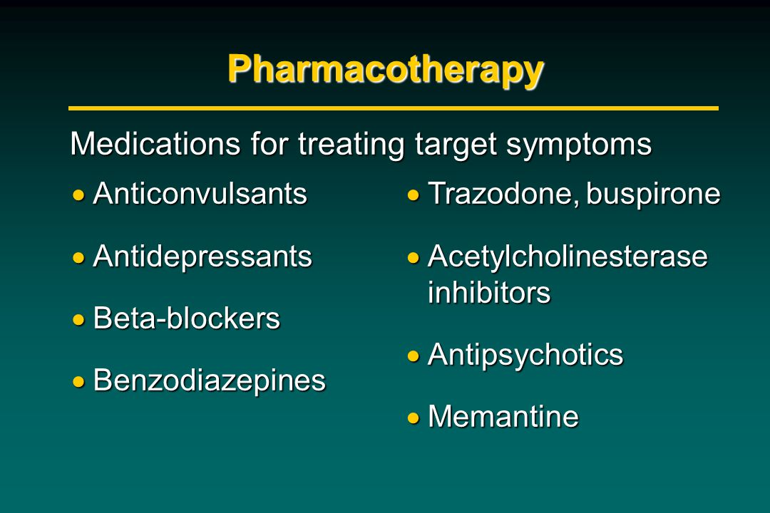 Pharmacotherapy Medications for treating target symptoms