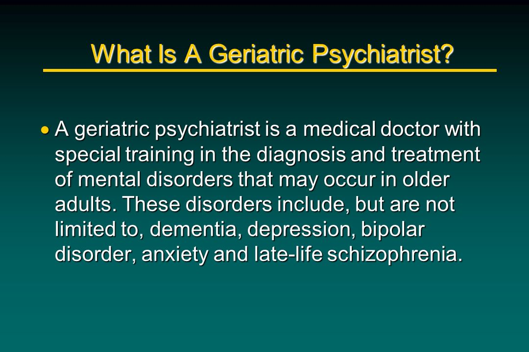 What Is A Geriatric Psychiatrist