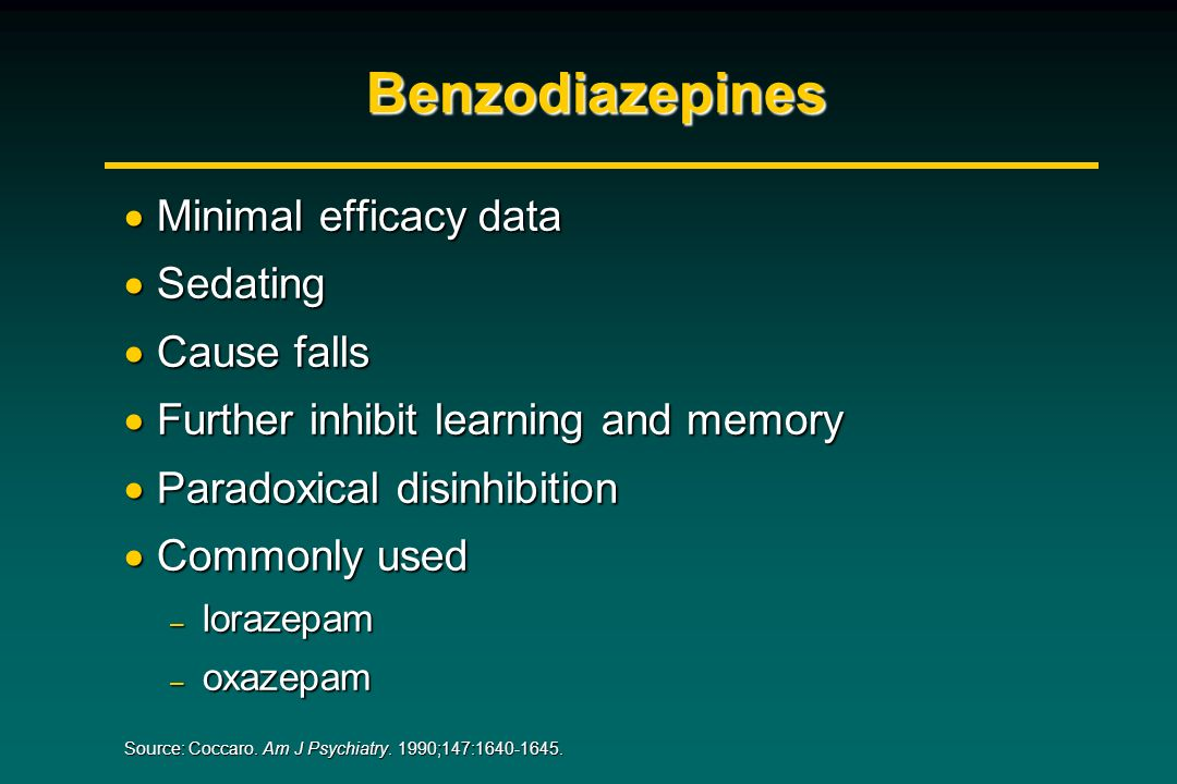 Benzodiazepines Minimal efficacy data Sedating Cause falls