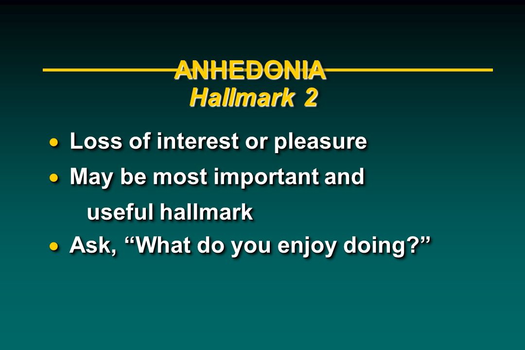 ANHEDONIA Hallmark 2 Loss of interest or pleasure