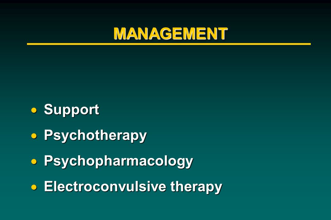 MANAGEMENT Support Psychotherapy Psychopharmacology