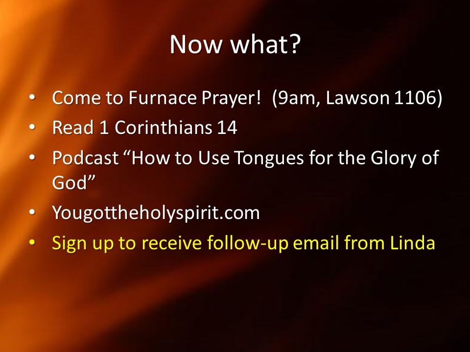 Now what Come to Furnace Prayer! (9am, Lawson 1106)