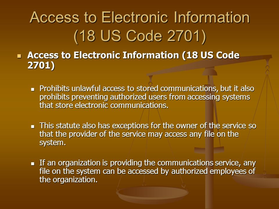 Access to Electronic Information (18 US Code 2701)