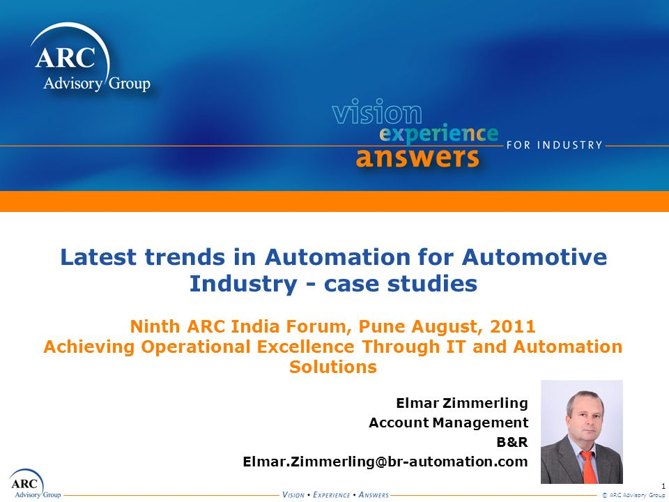 Latest trends in Automation for Automotive Industry - case studies Ninth ARC India Forum, Pune August, 2011 Achieving Operational Excellence Through IT and Automation Solutions