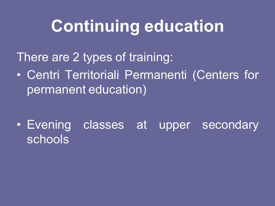 Continuing education There are 2 types of training: