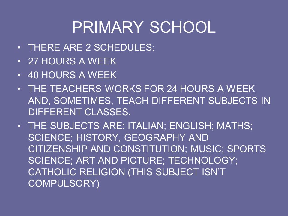PRIMARY SCHOOL THERE ARE 2 SCHEDULES: 27 HOURS A WEEK 40 HOURS A WEEK
