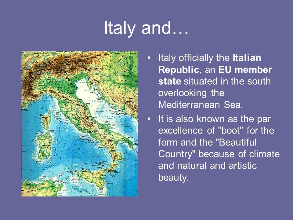 Italy and… Italy officially the Italian Republic, an EU member state situated in the south overlooking the Mediterranean Sea.