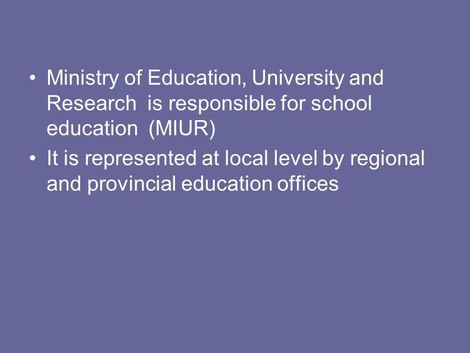 Ministry of Education, University and Research is responsible for school education (MIUR)
