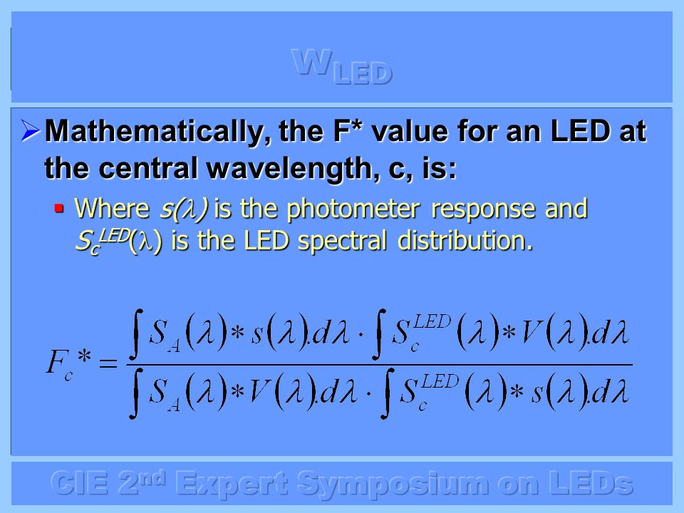 wLED Mathematically, the F* value for an LED at the central wavelength, c, is: