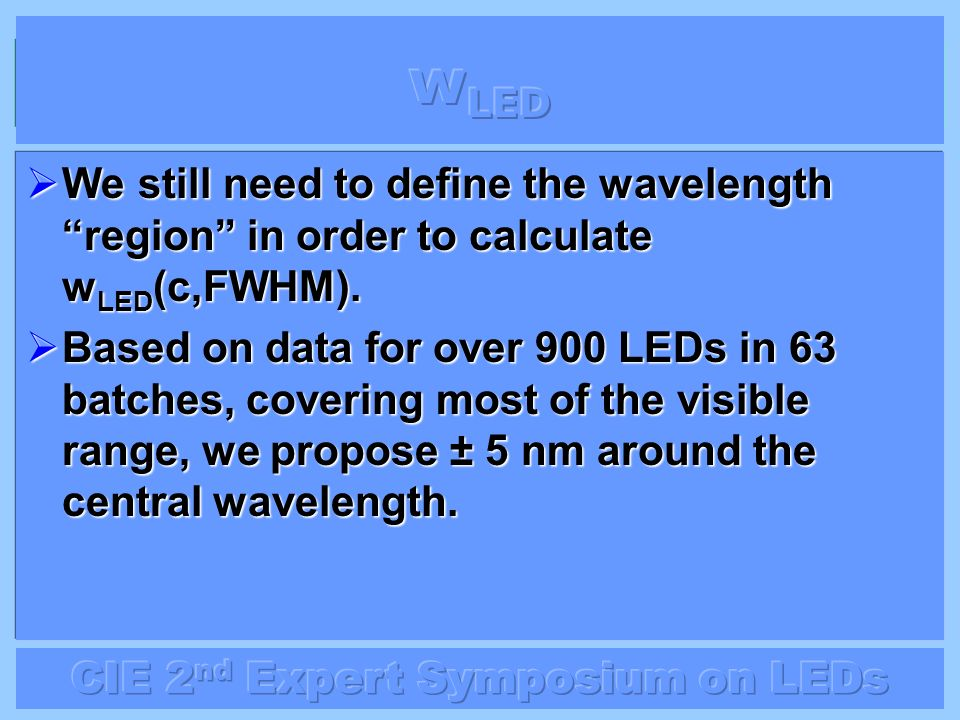 wLED We still need to define the wavelength region in order to calculate wLED(c,FWHM).