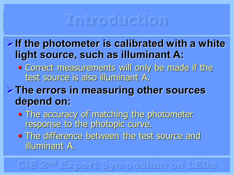 Introduction If the photometer is calibrated with a white light source, such as illuminant A: