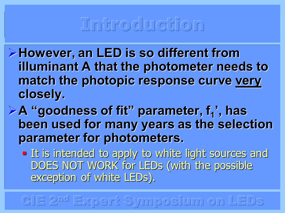 Introduction However, an LED is so different from illuminant A that the photometer needs to match the photopic response curve very closely.