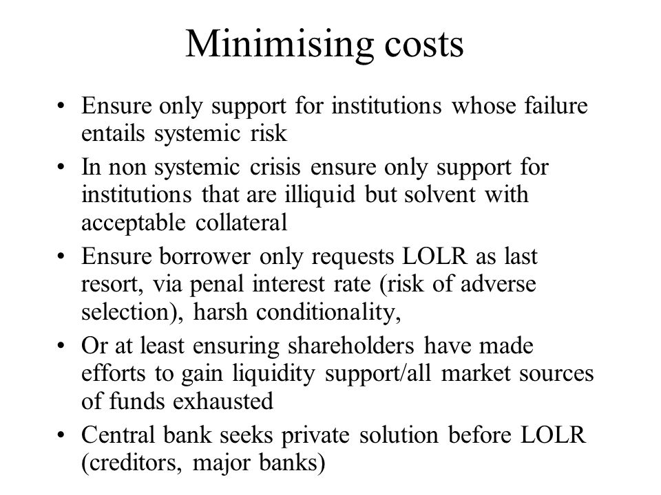 Minimising costs Ensure only support for institutions whose failure entails systemic risk.