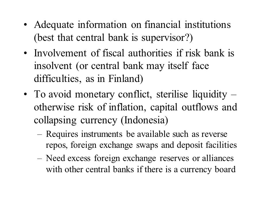 Adequate information on financial institutions (best that central bank is supervisor )