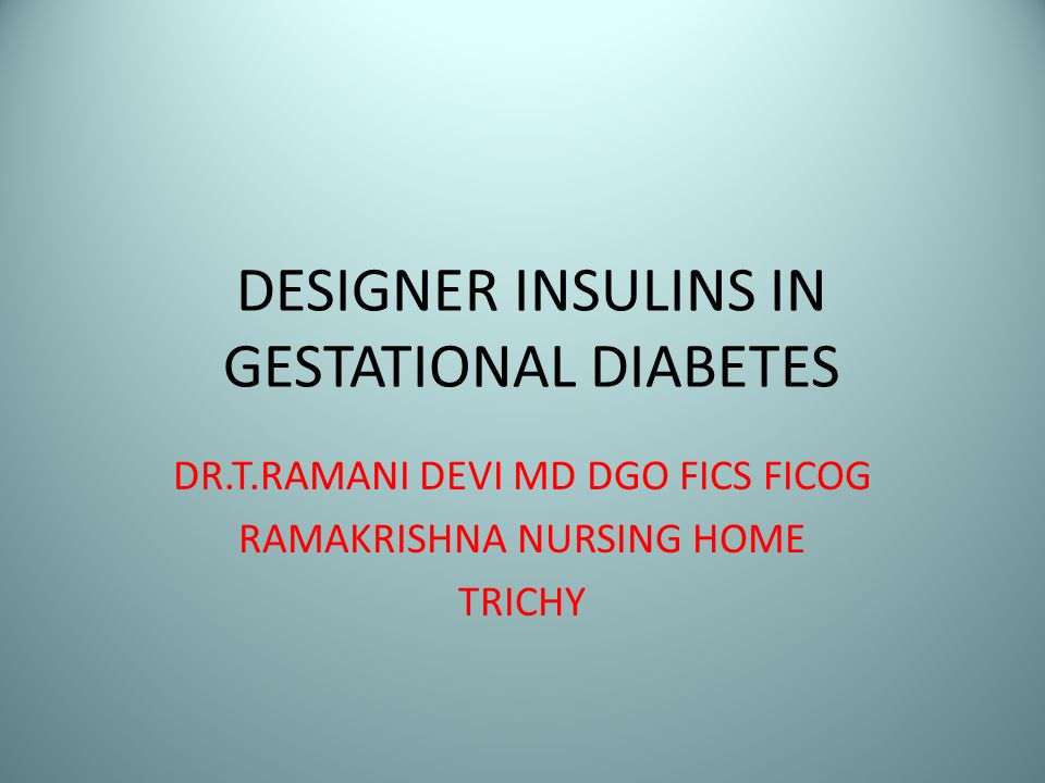 DESIGNER INSULINS IN GESTATIONAL DIABETES