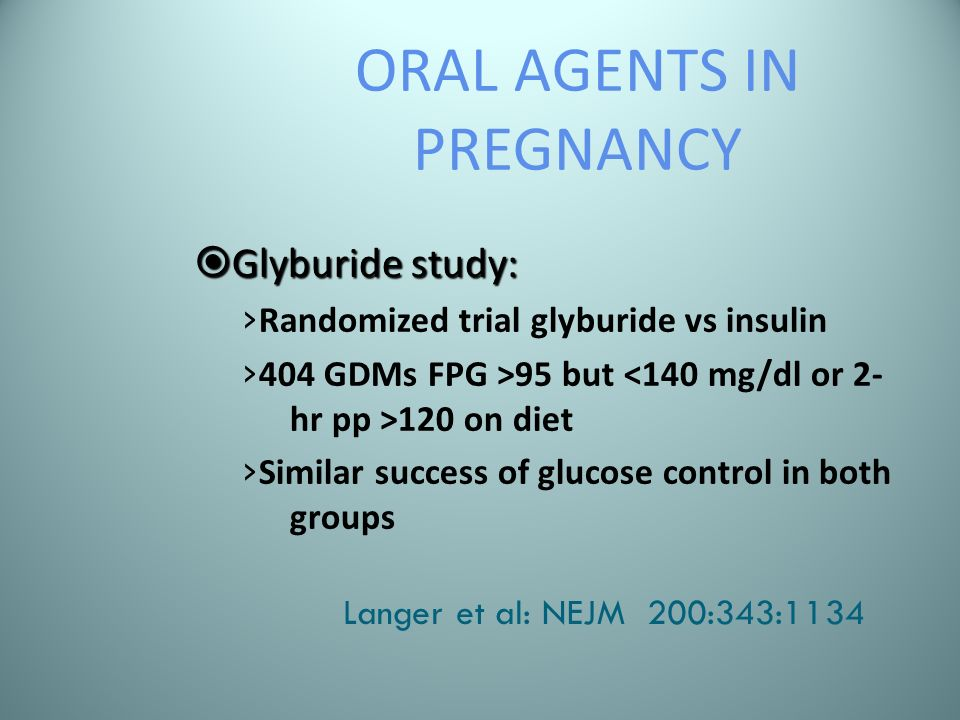 ORAL AGENTS IN PREGNANCY