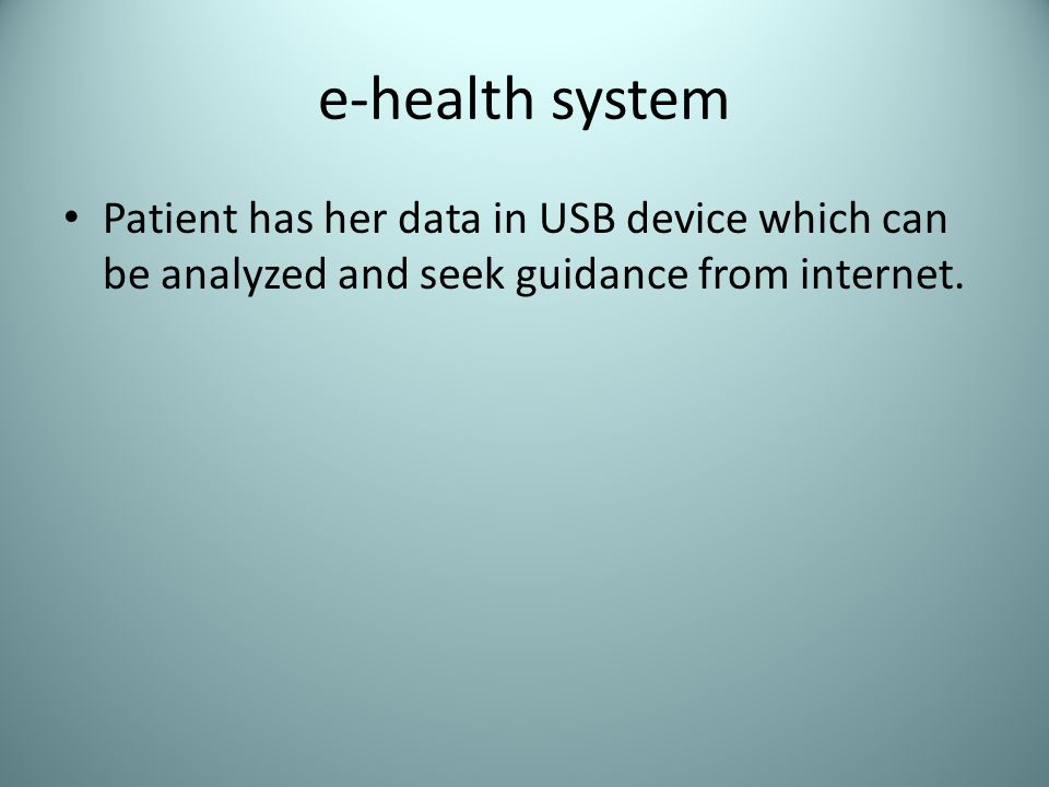e-health system Patient has her data in USB device which can be analyzed and seek guidance from internet.