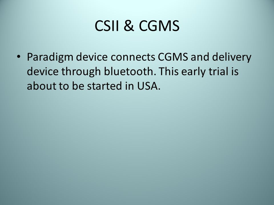 CSII & CGMS Paradigm device connects CGMS and delivery device through bluetooth.