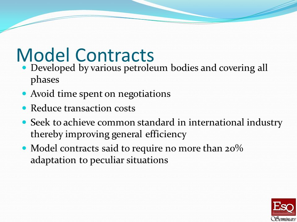 Model ContractsDeveloped by various petroleum bodies and covering all phases. Avoid time spent on negotiations.