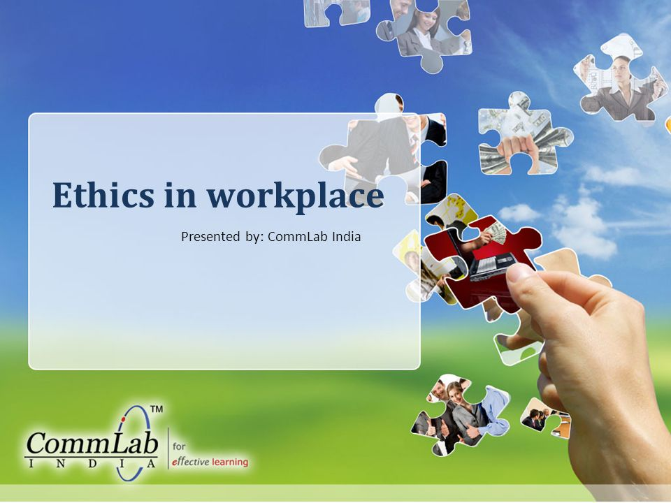 1 Ethics in workplace Presented by: CommLab India