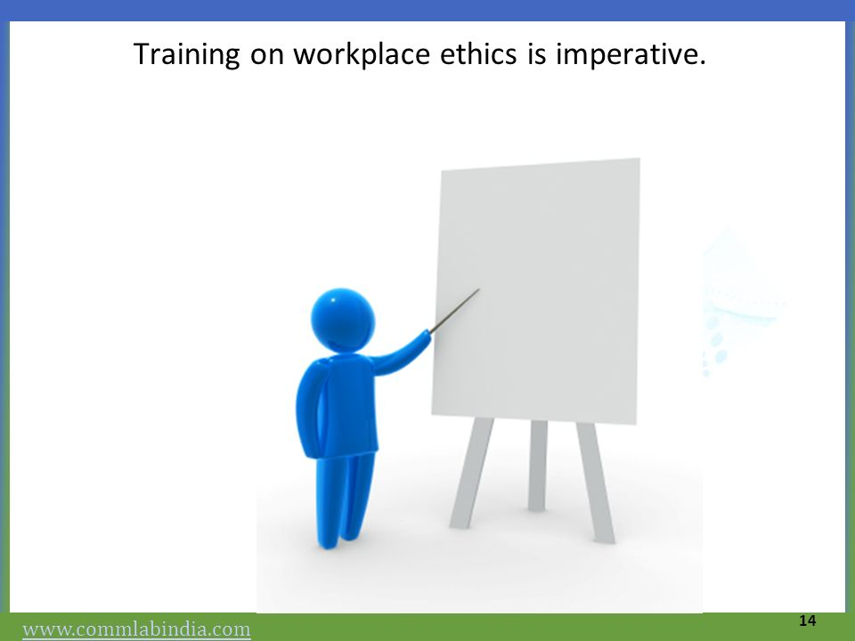 Training on workplace ethics is imperative.