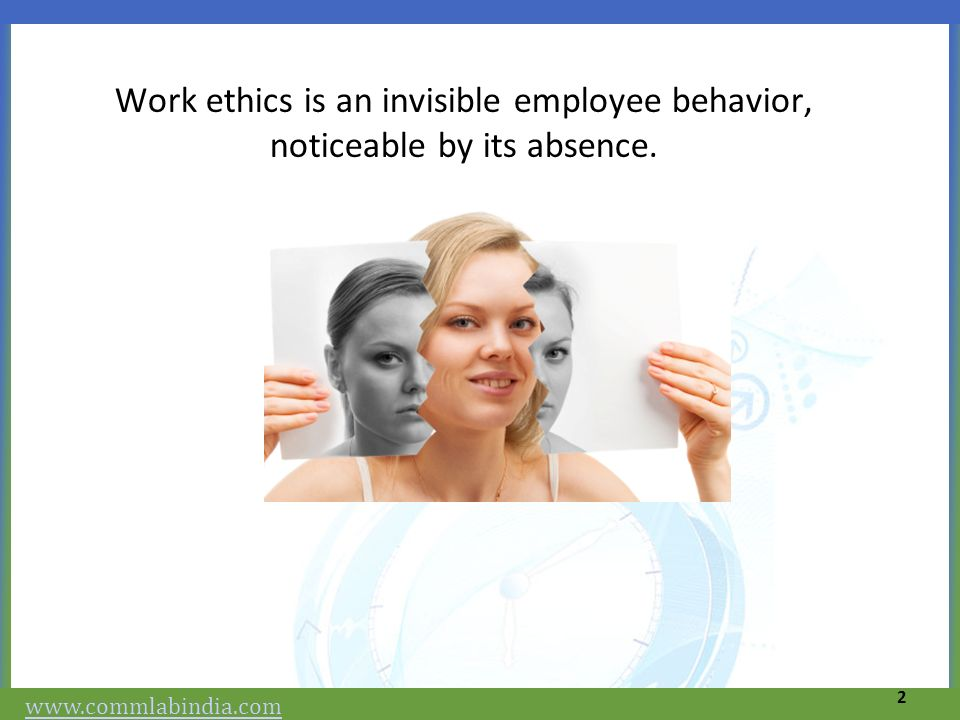 Work ethics is an invisible employee behavior, noticeable by its absence.