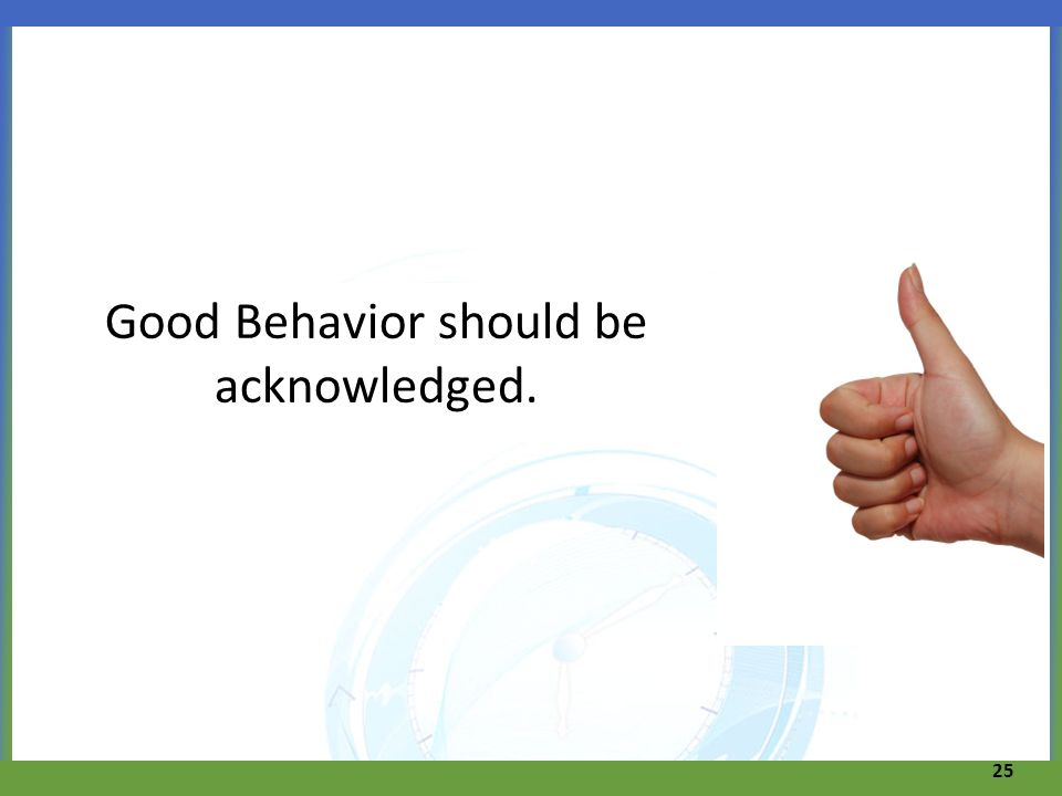 Good Behavior should be acknowledged.