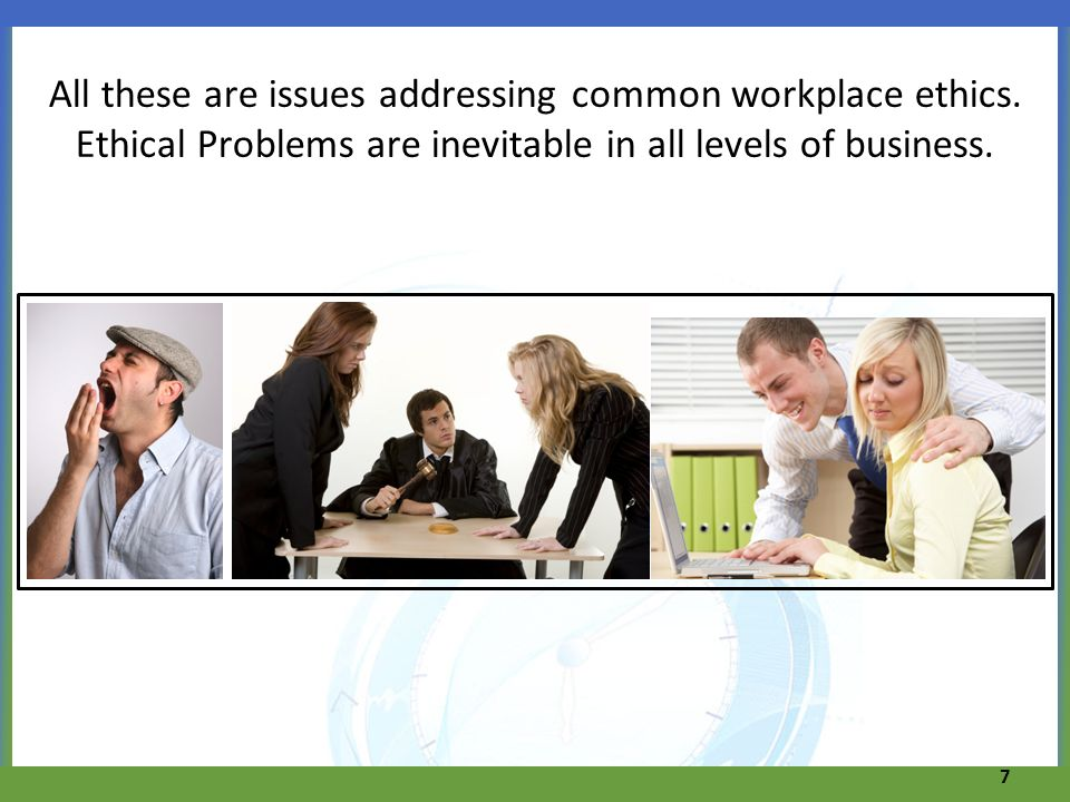 All these are issues addressing common workplace ethics