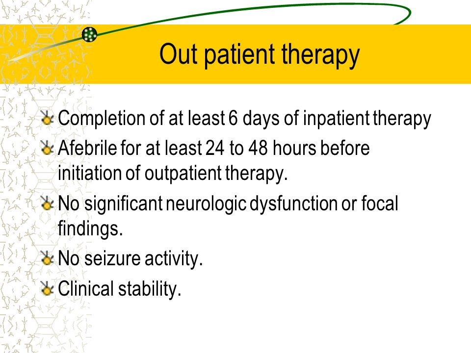 Out patient therapy Completion of at least 6 days of inpatient therapy