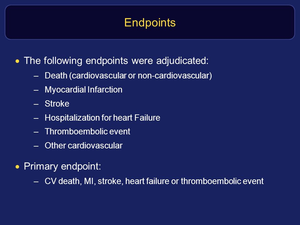 Endpoints The following endpoints were adjudicated: Primary endpoint: