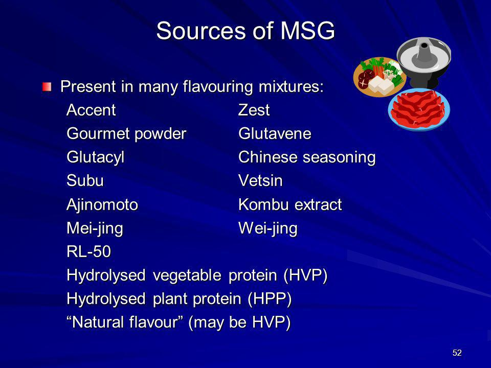 Sources of MSG Present in many flavouring mixtures: Accent Zest