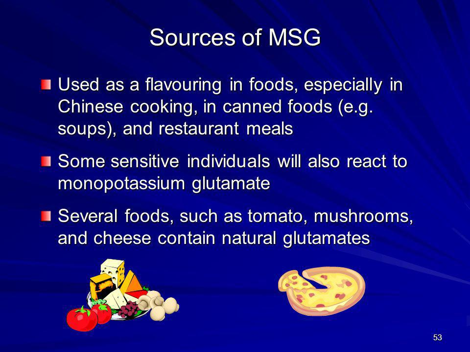 Sources of MSG Used as a flavouring in foods, especially in Chinese cooking, in canned foods (e.g. soups), and restaurant meals.