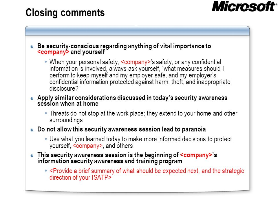 Closing comments Be security-conscious regarding anything of vital importance to <company> and yourself.