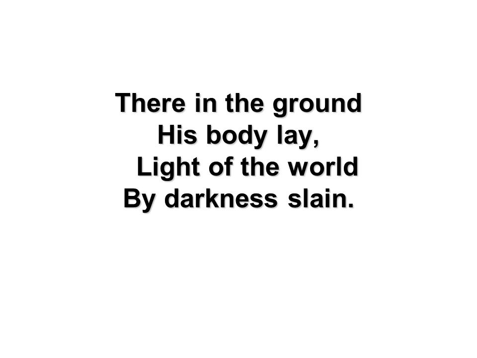 His body lay, Light of the world