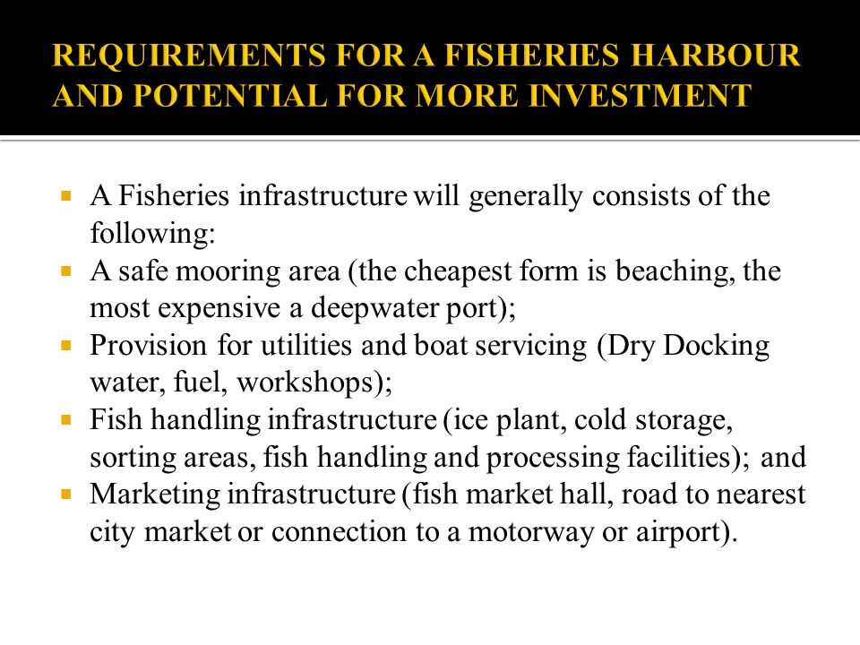 REQUIREMENTS FOR A FISHERIES HARBOUR AND POTENTIAL FOR MORE INVESTMENT
