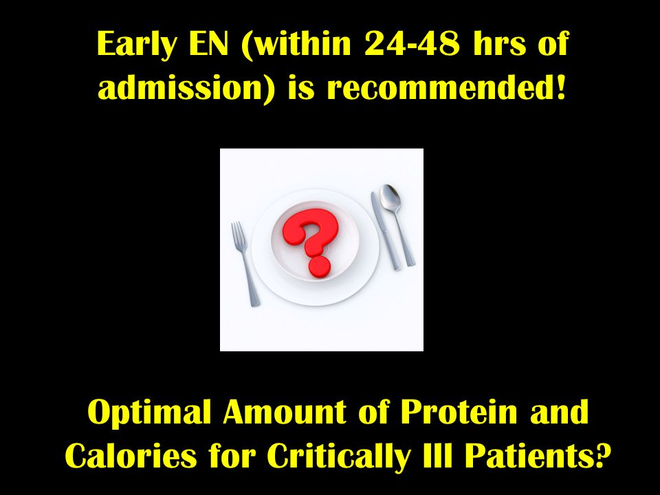 Optimal Amount of Protein and Calories for Critically Ill Patients