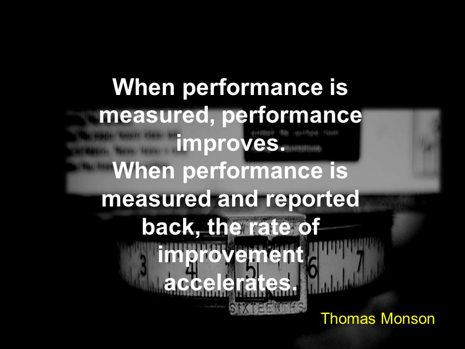 When performance is measured, performance improves.