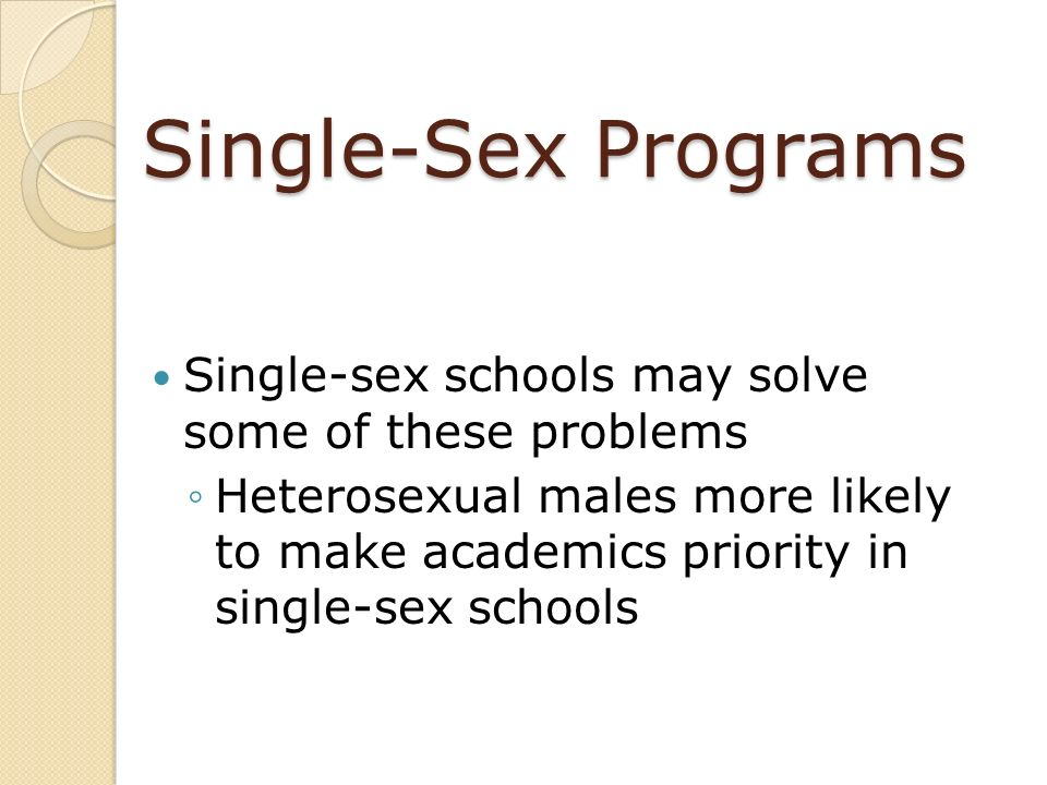 Single-Sex Programs Single-sex schools may solve some of these problems.