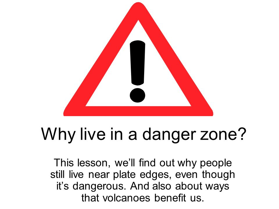Why live in a danger zone