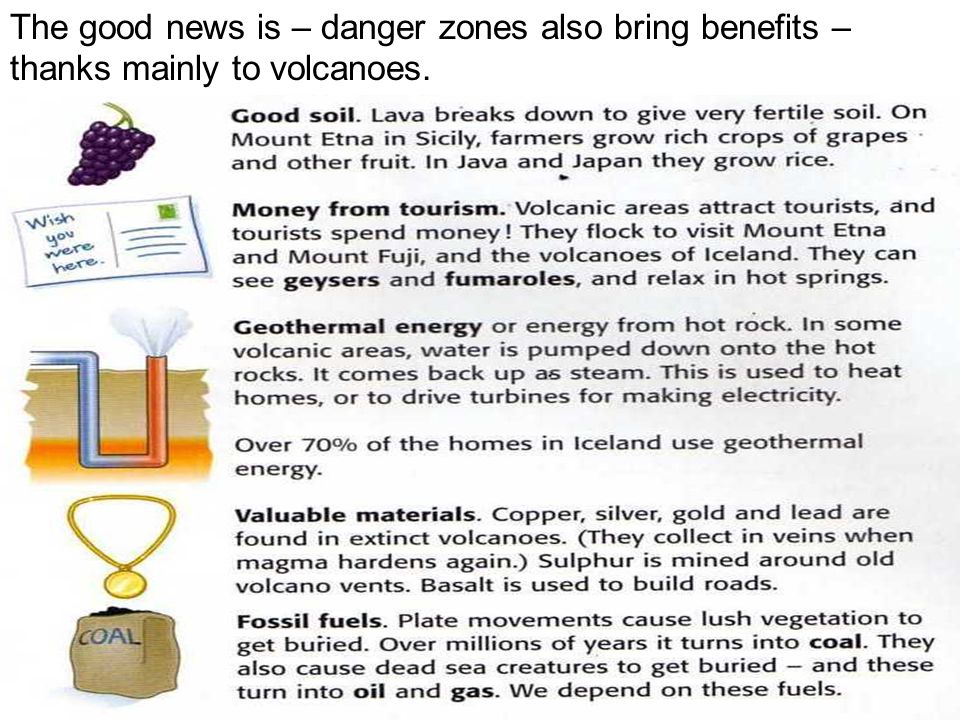 The good news is – danger zones also bring benefits – thanks mainly to volcanoes.