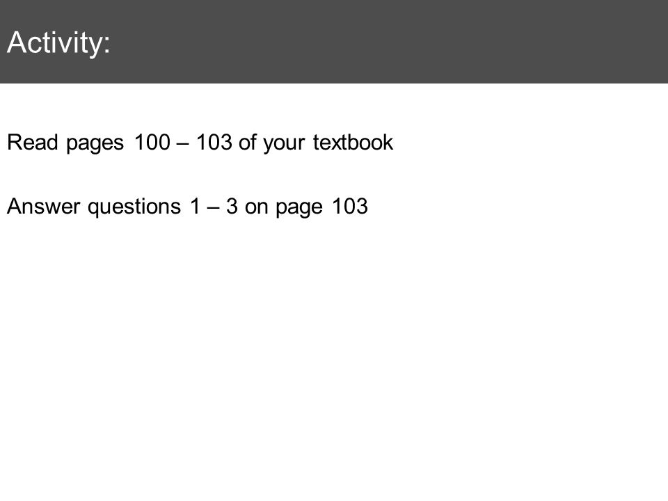 Activity: Read pages 100 – 103 of your textbook