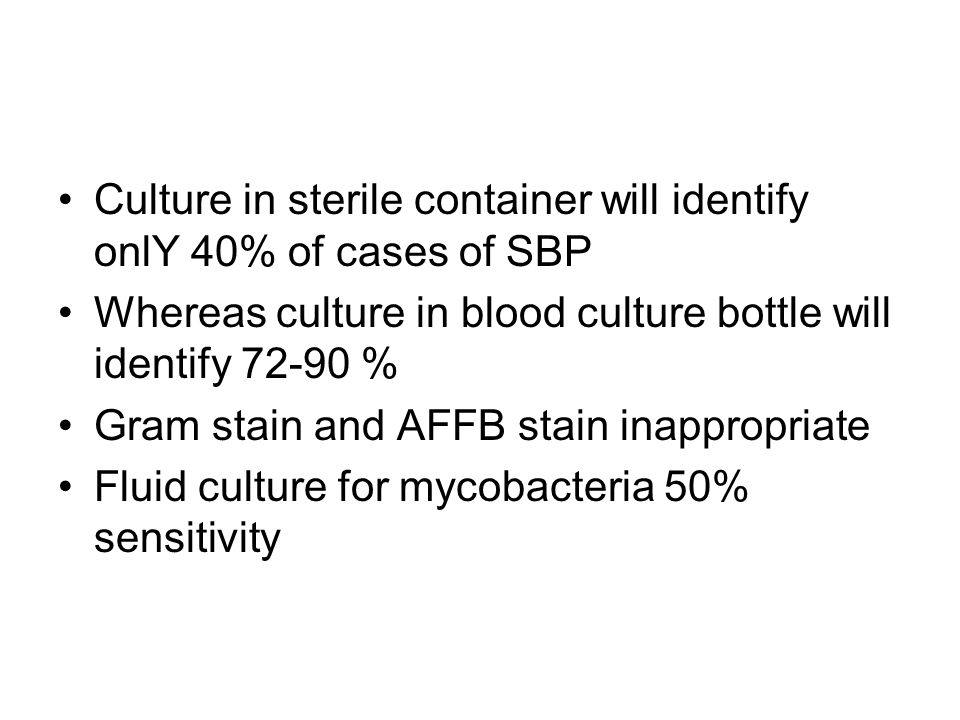 Culture in sterile container will identify onlY 40% of cases of SBP