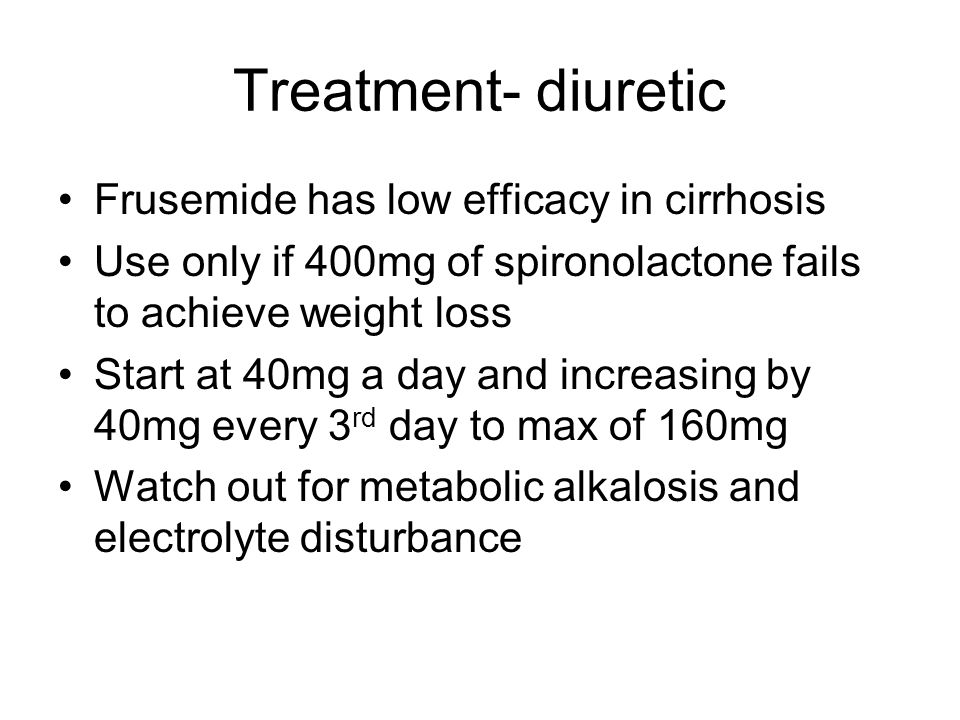 Treatment- diuretic Frusemide has low efficacy in cirrhosis