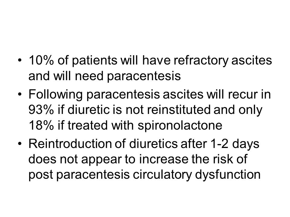 10% of patients will have refractory ascites and will need paracentesis