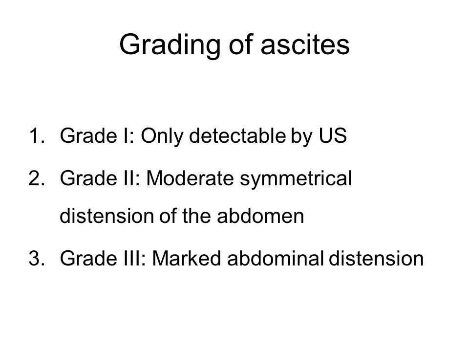 Grading of ascites Grade I: Only detectable by US