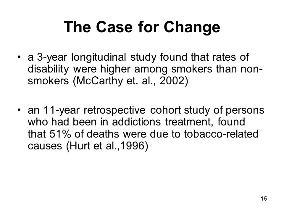 The Case for Change a 3-year longitudinal study found that rates of disability were higher among smokers than non-smokers (McCarthy et. al., 2002)