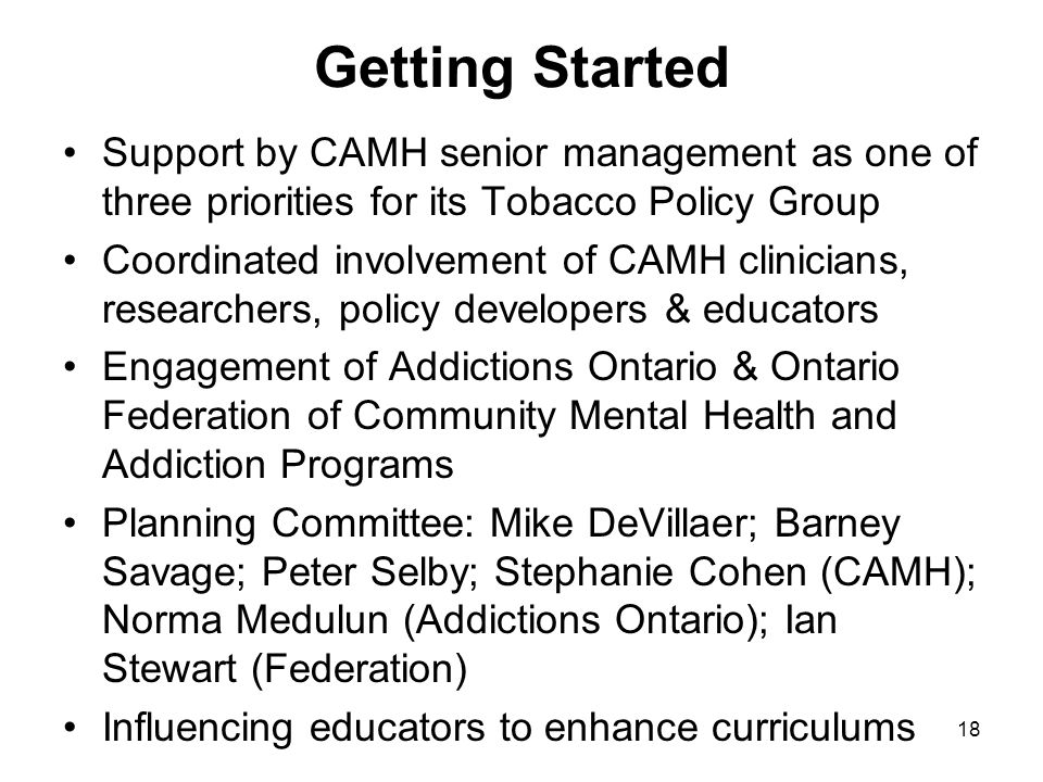 Getting Started Support by CAMH senior management as one of three priorities for its Tobacco Policy Group.