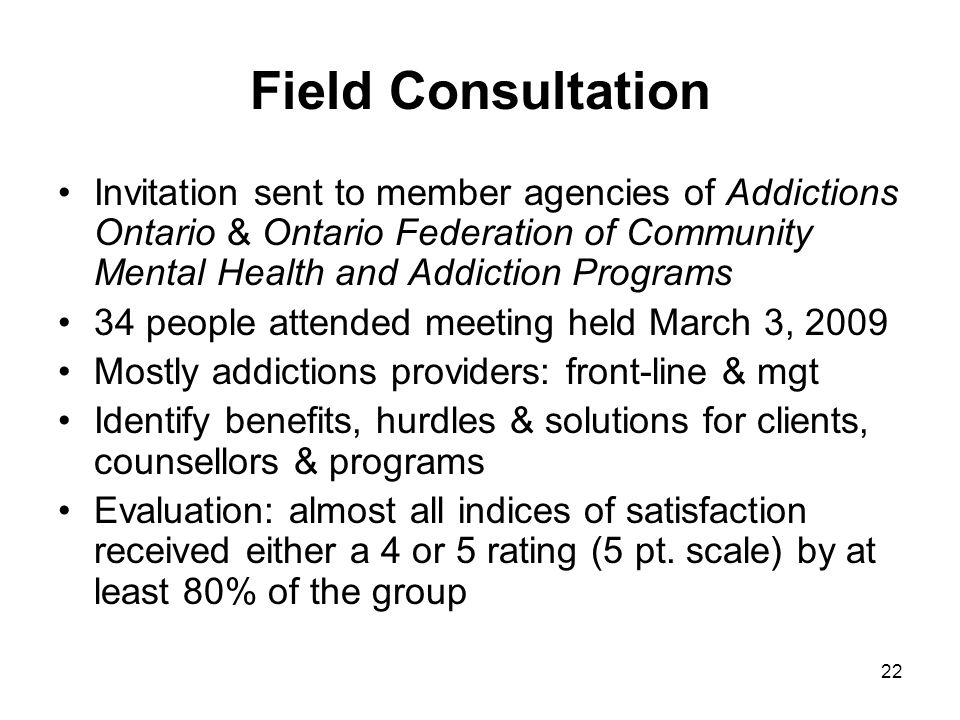 Field ConsultationInvitation sent to member agencies of Addictions Ontario & Ontario Federation of Community Mental Health and Addiction Programs.