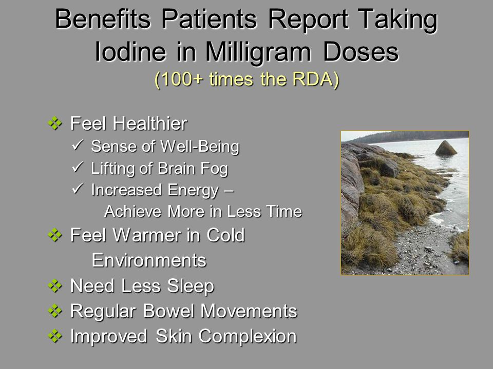 Benefits Patients Report Taking Iodine in Milligram Doses (100+ times the RDA)
