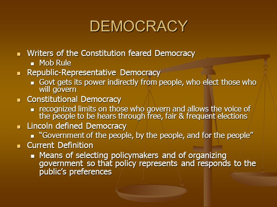 DEMOCRACY Writers of the Constitution feared Democracy